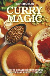 Curry Magic - How to Create Modern Indian Restaurant Dishes at Home by Pat Chapman