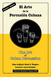 The Art of Cuban Percussion / El Arte de la Percusión Cubana by René J. Vergara