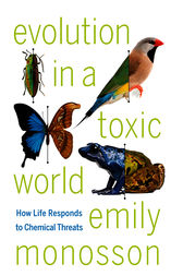 Evolution in a Toxic World by Emily Monosson