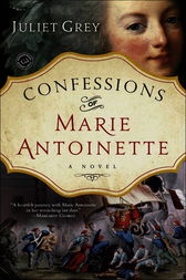 Confessions of Marie Antoinette by Juliet Grey