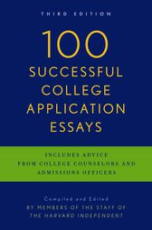 100 Successful College Application Essays (Updated, Third Edition) by The Harvard Independent
