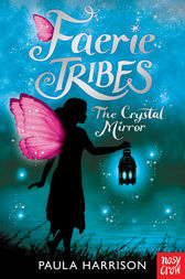 Faerie Tribes: TheCrystal Mirror by Paula Harrison
