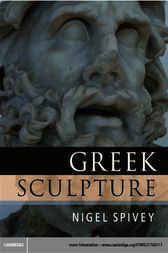Greek Sculpture by Nigel Spivey