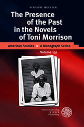 The Presence of the Past in the Novels of Toni Morrison by Stefanie Mueller