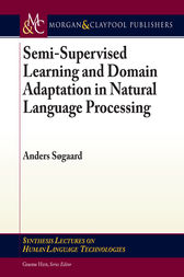 Semi-Supervised Learning and Domain Adaptation in Natural Language Processing by Anders Søgaard