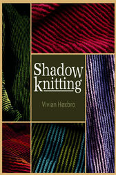 The Mysteries of Shadow Knitting