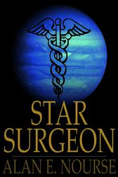 Star Surgeon by Alan E. Nourse