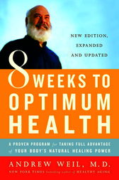 8 Weeks to Optimum Health by Andrew Md Weil
