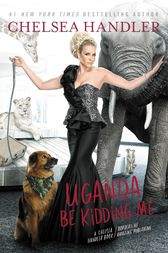 Uganda Be Kidding Me by Chelsea Handler