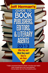 Jeff Herman's Guide to Book Publishers, Editors, and Literary Agents 2013 by Jeff Herman