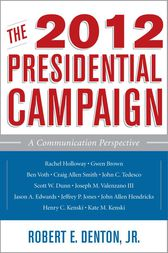 The 2012 Presidential Campaign by Robert E. Denton