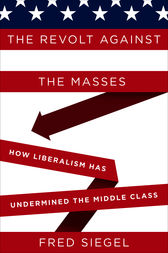 The Revolt Against the Masses by Fred Siegel