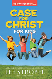 Case for Christ for Kids 90-Day Devotional by Lee Strobel