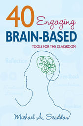40 Engaging Brain-Based Tools for the Classroom by Michael A. Scaddan