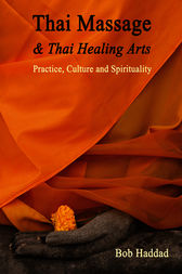 Thai Massage & Thai Healing Arts by Bob Haddad