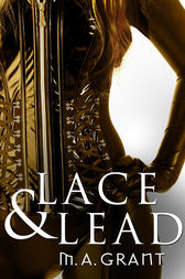 Lace & Lead (novella) by M.A. Grant