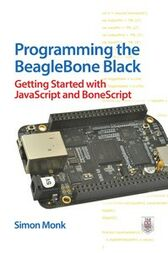 Programming the BeagleBone Black: Getting Started with JavaScript and BoneScript by Simon Monk