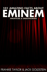 101 Amazing Facts about Eminem by Jack Goldstein