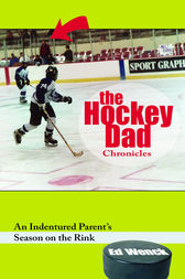 The Hockey Dad Chronicles by Ed Wenck