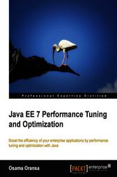 Java EE 7 Performance Tuning and Optimization by Osama Oransa