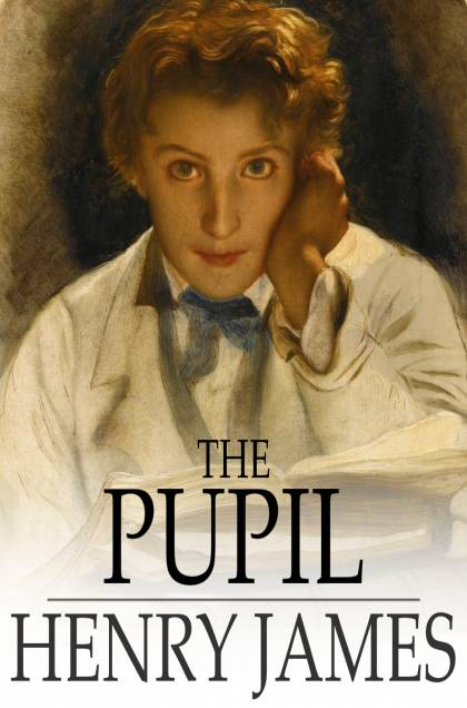 pupil henry james essays The excerpt form henry james story, the pupil, describes three characters who all share a deep relationship the author uses elements of diction, tone, and.