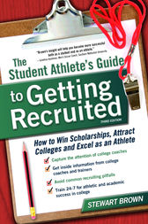 The Student Athlete's Guide to Getting Recruited by Stewart Brown