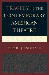 Tragedy in the Contemporary American Theatre by Robert J. Andreach