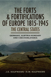 The Forts and Fortifications of Europe 1815-1945 by J. E. Kaufmann
