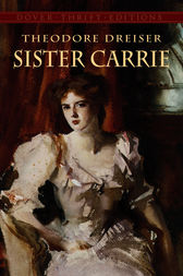essays on sister carrie by theodore dreiser The picture of the protagonist that theodore dreiser's novel, sister carrie, portrays is only a half-truth by examining sister carrie's character, she is readily deemed as passive, weak, and full of superficial desires and yet in this profoundly inert nature lies the seed for the greater .