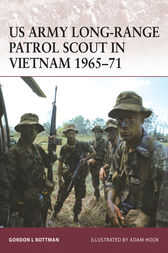 US Army Long-Range Patrol Scout in Vietnam 1965-71 by Gordon Rottman