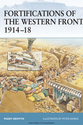 Fortifications of the Western Front 1914-18 by Paddy Griffith