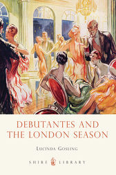 Debutantes and the London Season by Lucinda Gosling