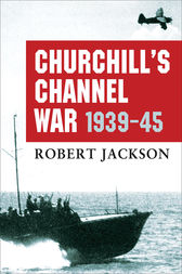 Churchill's Channel War 1939-45 by Robert Jackson