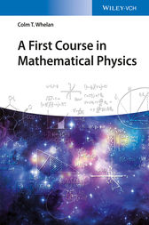 A First Course in Mathematical Physics by Colm T. Whelan