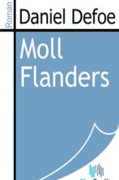 an analysis of the story moll flanders a novel by daniel defoe The story of moll flanders is the story of a woman who is nothing if not persistent  in the novel, moll sails to  defoe, daniel, moll flanders, w w.