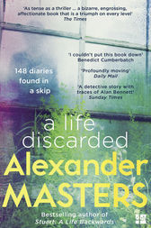 A Life Discarded: 148 Diaries Found in a Skip by Alexander Masters