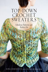 Top-Down Crochet Sweaters by Dora Ohrenstein
