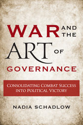 War and the Art of Governance by Nadia Schadlow