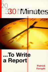 30 Minutes ... To Write a Report by Patrick Forsyth