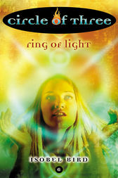 Circle of Three #6: Ring of Light by Isobel Bird