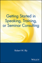 Getting Started in Speaking, Training, or Seminar Consulting by Robert W. Bly