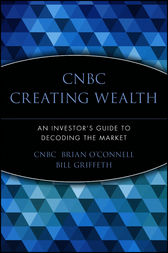 CNBC Creating Wealth: An Investor's Guide to Decoding the Market