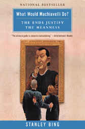 What Would Machiavelli Do? by Stanley Bing