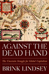 Against the Dead Hand by Brink Lindsey