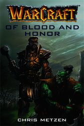Warcraft: Of Blood and Honor by Chris Metzen