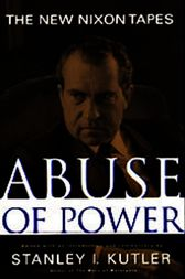 Abuse Of Power by Stanley Kutler