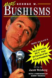 More George W. Bushisms by Jacob Weisberg