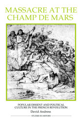 Massacre at the Champ de Mars: Popular Dissent and Political Culture in the French Revolution