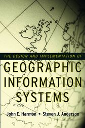 The Design and Implementation of Geographic Information Systems by John E. Harmon