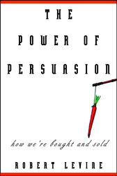 The Power of Persuasion by Robert Levine